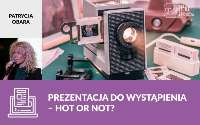 Prezentacja do wystąpienia – hot or not?